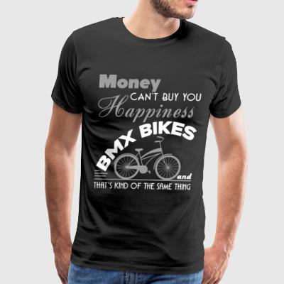 Money Can Buy You BMX Bikes T Shirt - Men's Premium T-Shirt