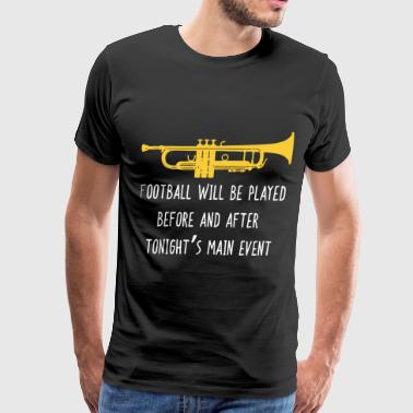 Funny Trumpet football be played before and after - Men's Premium T-Shirt