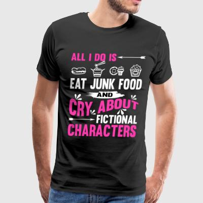 All I Do Is Cry About Fictional Characters T Shirt - Men's Premium T-Shirt