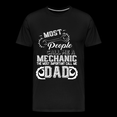 Some People Call Me A Mechanic Dad T Shirt - Men's Premium T-Shirt