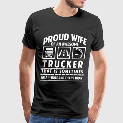 Proud Wife Of An Awesome Trucker T Shirt - Men's Premium T-Shirt
