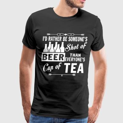 I'd Rather Be Someone's Shot Of Beer T Shirt - Men's Premium T-Shirt