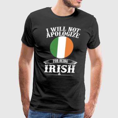 I will not apologize for being irish - Men's Premium T-Shirt