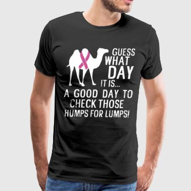 guess what day it is a good day to check those hum - Men's Premium T-Shirt