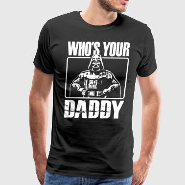 Who your's daddy DARKSIDE DARTH VADER STAR War - Men's Premium T-Shirt