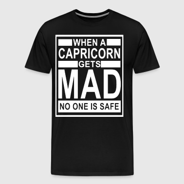 when a capricorn gets mad no one is safe capricorn - Men's Premium T-Shirt