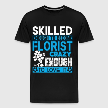 Skilled Enough To Become Florist T Shirt - Men's Premium T-Shirt