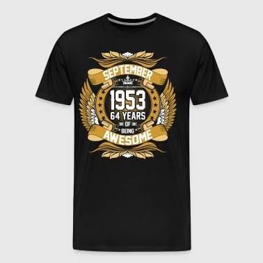 September 1953 64 Years Of Being Awesome - Men's Premium T-Shirt