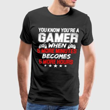 you know you re a gamer when 5 more minutes become - Men's Premium T-Shirt