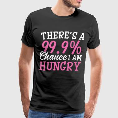 There's a 99.9 chance i am hungry - Men's Premium T-Shirt