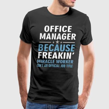 OFFICE MANAGER BECAUSE FREAKIN - Men's Premium T-Shirt