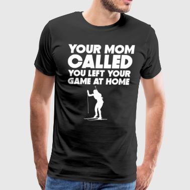 Mom Called You Left Your Game At Home Biathlon - Men's Premium T-Shirt