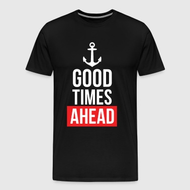 Good Times Ahead - Men's Premium T-Shirt