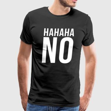 Hahaha NO - Men's Premium T-Shirt