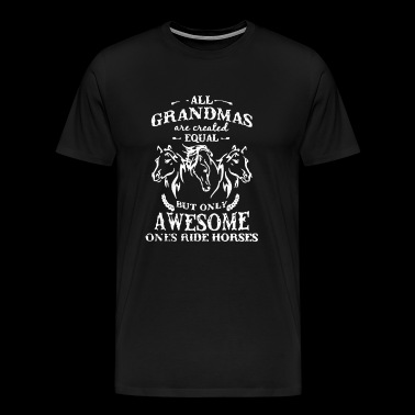 ALL GRANDMAS ARE CREATED EQUAL - Men's Premium T-Shirt