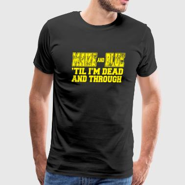 Maize - maize and blue 'til i'm dead and through - Men's Premium T-Shirt