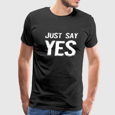 Amusing - Just Say Yes - Men's Premium T-Shirt