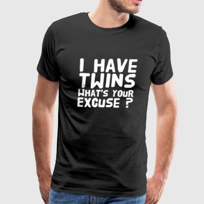 Twins - I have twins, what is your excuse - Men's Premium T-Shirt