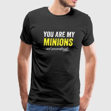 Minion - You are my minions and accordingly - Men's Premium T-Shirt