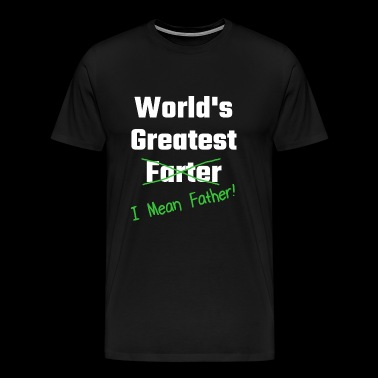 Father - World's Greatest Farter I Mean Father - Men's Premium T-Shirt