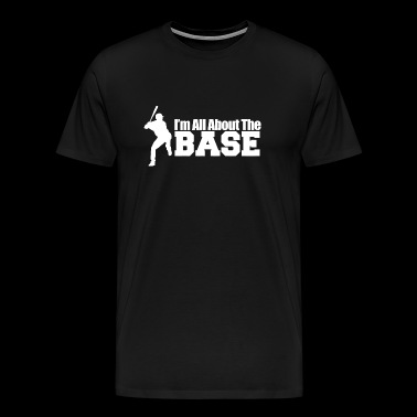 Base - i'm all about the base - Men's Premium T-Shirt