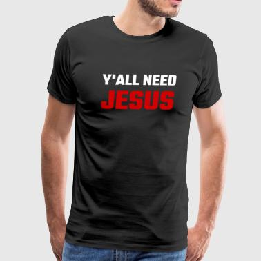 Jesus - You All Need Jesus - Men's Premium T-Shirt