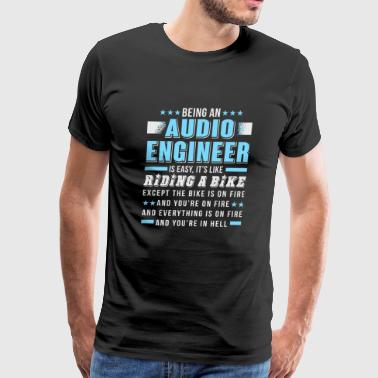 Audio Engineer - Being An Audio Engineer T Shirt - Men's Premium T-Shirt