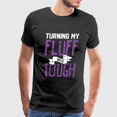 Fluff - Turning my fluff into toughs - Men's Premium T-Shirt
