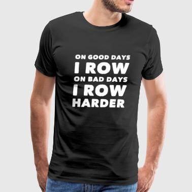 Row - On good days I row on bad days i row harde - Men's Premium T-Shirt