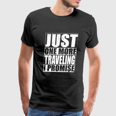 Traveling - Just One More Traveling I Promise - Men's Premium T-Shirt