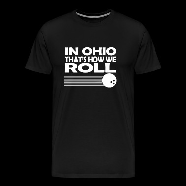 Roll - in ohio that's how we roll - Men's Premium T-Shirt