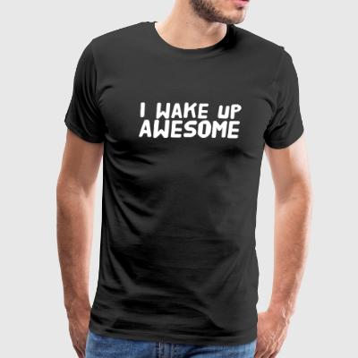 Awesome - I wake up awesome - Men's Premium T-Shirt
