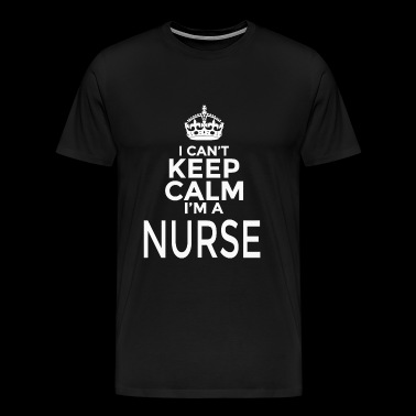 NURSE - I CANT KEEP CALM IM A NURSE - Men's Premium T-Shirt