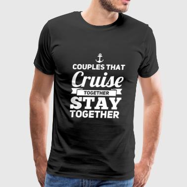 Cruise lover - Couples Cruise Stay Together - Men's Premium T-Shirt