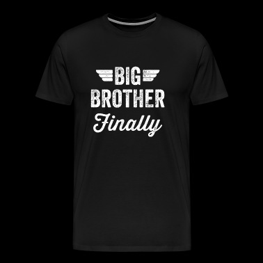 Brother - Big Brother Finally - Men's Premium T-Shirt