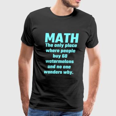 Math - Math The Only Place Where People Buy 60 W - Men's Premium T-Shirt