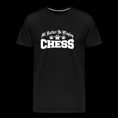 Chess - I'd rather be playing chess - Men's Premium T-Shirt