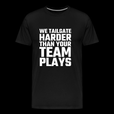 Alcohol - We Tailgate Harder Than Your Team Play - Men's Premium T-Shirt