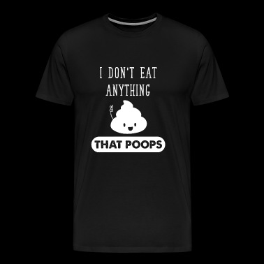 Vegan - I Don't Eat Anything That Poops - Funny - Men's Premium T-Shirt