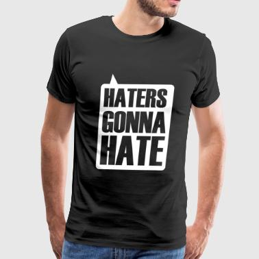 HATER - HATERS GONNA HATE - Men's Premium T-Shirt