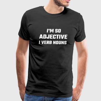 Adjective - I'm So Adjective I Verb Nouns - Men's Premium T-Shirt