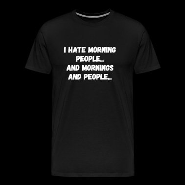 Hate - I Hate Morning People - Men's Premium T-Shirt