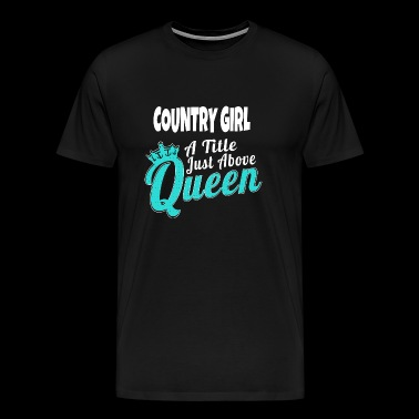 COUNTRY GIRL COUNTRY GIRL A LITTLE JUST ABOVE - Men's Premium T-Shirt