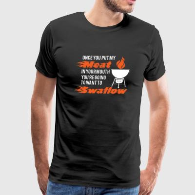 Swallow - once you put my meat in your mouth you - Men's Premium T-Shirt