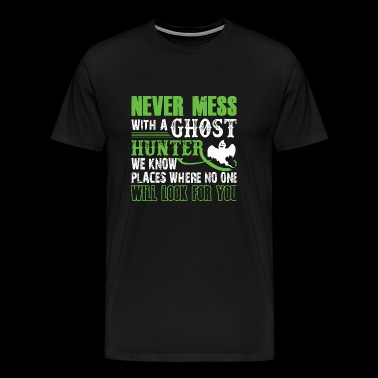 Ghost Hunter - Never Mess With A Ghost Hunter T - Men's Premium T-Shirt