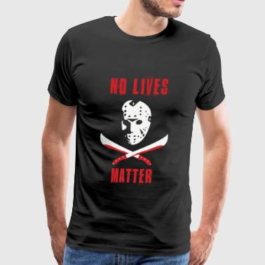 Friday the 13th - No Lives Matter - Men's Premium T-Shirt