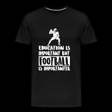 Football - Education Is Important But Football I - Men's Premium T-Shirt
