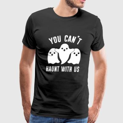 Halloween - You Can't Haunt With Us - Men's Premium T-Shirt