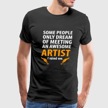 Artist - Some People Only Dream Of Meeting An Aw - Men's Premium T-Shirt