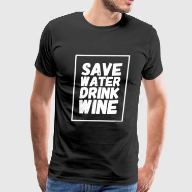 Wine - Save Water Drink Wine - Men's Premium T-Shirt